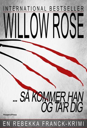 Willow Rose: - Så kommer han og ta'r dig