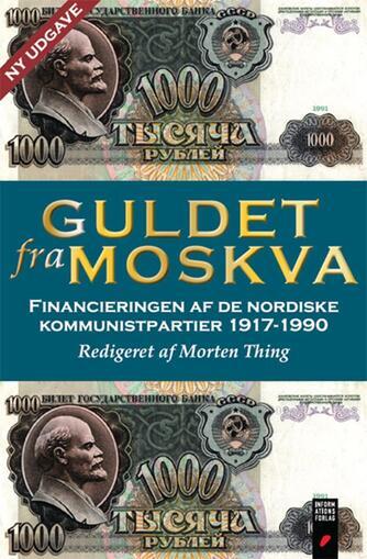 : Guldet fra Moskva : finansieringen af de nordiske kommunistpartier 1917-1990
