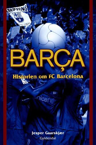 Jesper Gaarskjær: Barça : historien om FC Barcelona