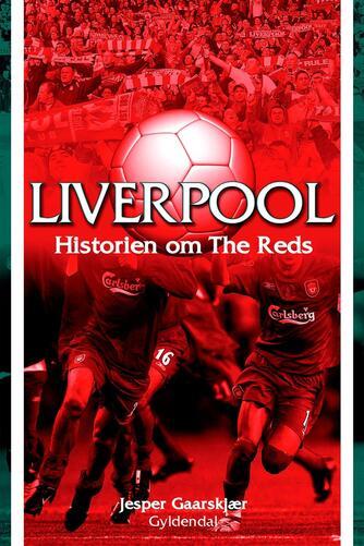 Jesper Gaarskjær: Liverpool : historien om The Reds