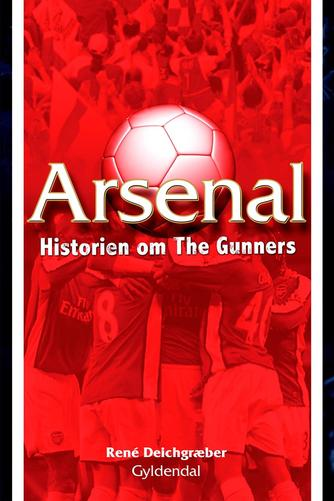 René Deichgræber: Arsenal : historien om The Gunners