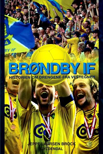 Jeppe Laursen Brock: Brøndby IF : historien om drengene fra Vestegnen