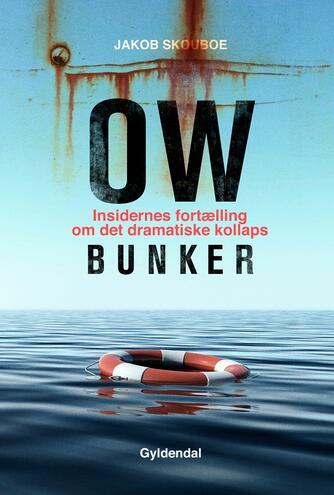 Jakob Skouboe: OW Bunker : insidernes fortælling om det dramatiske kollaps