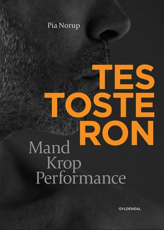 Pia Norup: Testosteron : mand krop performance