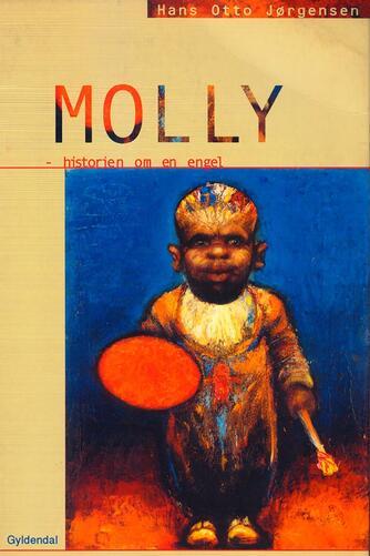 Hans Otto Jørgensen (f. 1954): Molly - historien om en engel