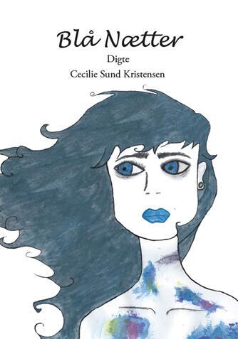 Cecilie Sund Kristensen (f. 1993): Blå nætter : digte