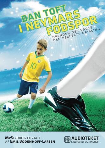 Dan Toft: I Neymars fodspor : drengen der søgte den perfekte dribling