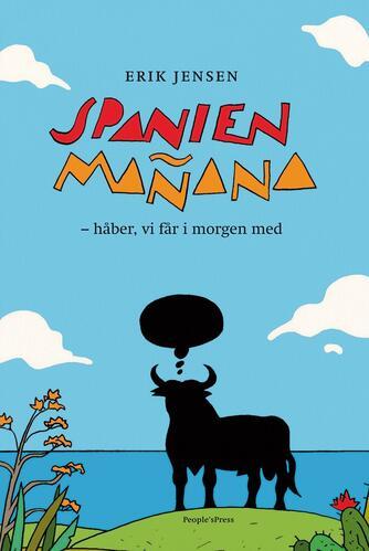 Erik Jensen (f. 1960): Spanien mañana : håber, vi får i morgen med