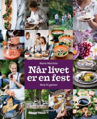 Marie Melchior: Når livet er en fest : mad til gæster