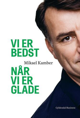 Mikael Kamber: Vi er bedst, når vi er glade