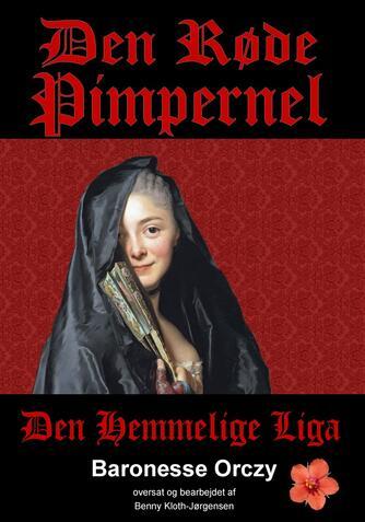 Emmuska Orczy: Den røde Pimpernel : Den hemmelige liga