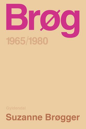 Suzanne Brøgger: Brøg : 1965-1980