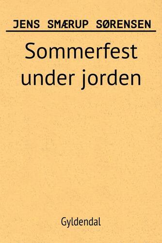Jens Smærup Sørensen: Sommerfest under jorden