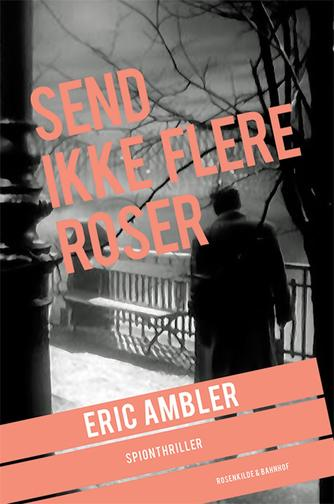 Eric Ambler: Send ikke flere roser : spionthriller