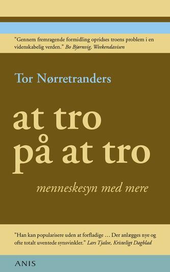 Tor Nørretranders: At tro på at tro : menneskesyn med mere