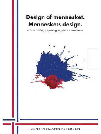 Bent Nymann Petersen: Design af mennesket - menneskets design : en udviklingspsykologi og dens anvendelse