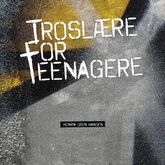 Henrik Gren Hansen: Troslære for teenagere