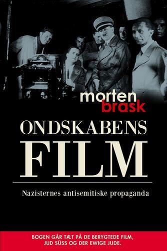 Morten Brask: Ondskabens film : nazisternes antisemitiske propaganda : bogen går tæt på de berygtede film, Jud Süss og Der ewige Jude