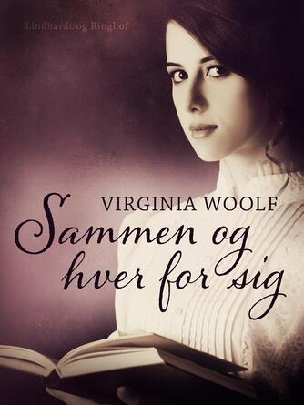 Virginia Woolf: Sammen og hver for sig : - og andre noveller