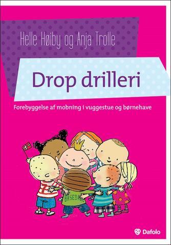 Helle Høiby, Anja Trolle: Drop drilleri : forebyggelse af mobning i vuggestue og børnehave