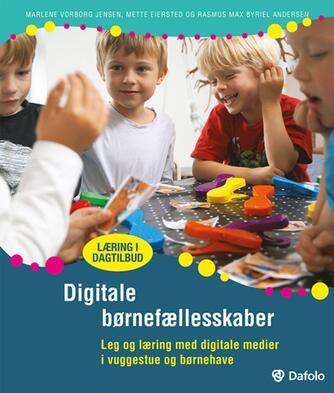 Mette Eiersted, Marlene Vorborg Jensen, Rasmus Max Byriel Andersen: Digitale børnefællesskaber : leg og læring med digitale medier i vuggestue og børnehave