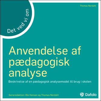 Thomas Nordahl: Det ved vi om anvendelse af pædagogisk analyse : beskrivelse af en pædagogisk analysemodel til brug i skolen