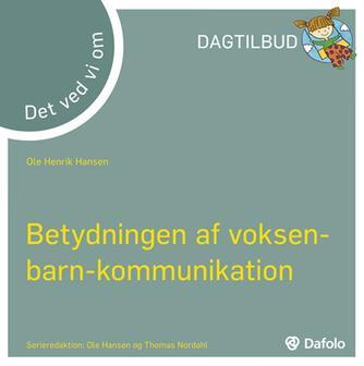 Ole Henrik Hansen: Det ved vi om betydningen af voksen-barn-kommunikation