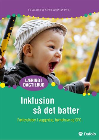: Inklusion så det batter : fællesskaber i vuggestue, børnehave og SFO