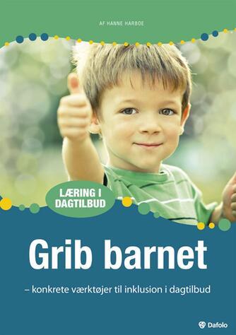 Hanne Harboe: Grib barnet : konkrete værktøjer til inklusion i dagtilbud