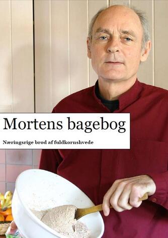 Morten Nielsen (f. 1957-08-14): Mortens bagebog : næringsrige brød af fuldkornshvede