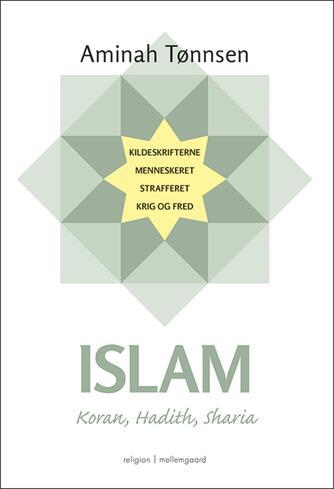 Aminah Tønnsen: Islam : Koran, Hadith, Sharia : kildeskrifterne, menneskeret, strafferet, krig og fred