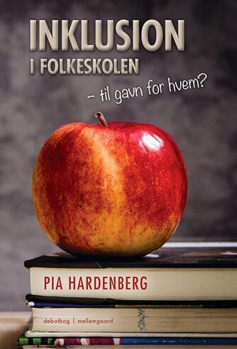 Pia Hardenberg: Inklusion i folkeskolen : til gavn for hvem? : debatbog