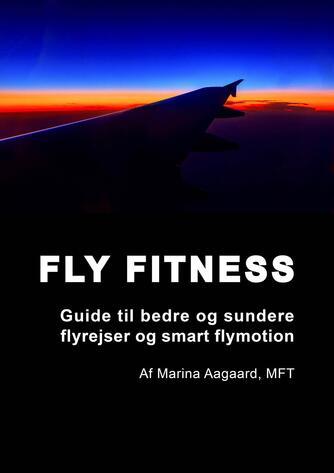 Marina Aagaard Elstrup Salminen: Fly fitness : guide til bedre og sundere flyrejser og smart flymotion