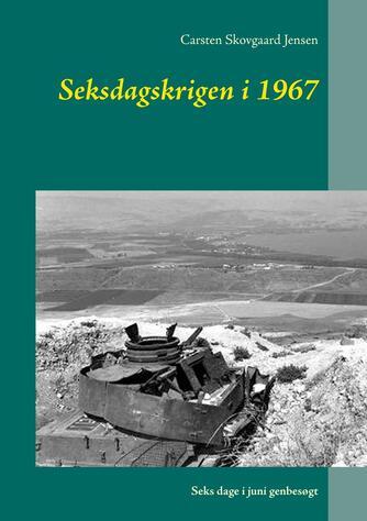 Carsten Skovgaard Jensen: Seksdagskrigen i 1967 : seks dage i juni genbesøgt