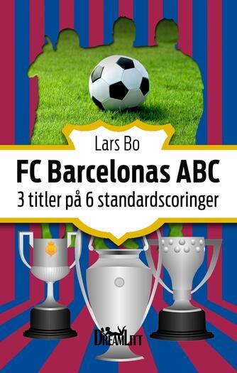 Lars Bo: FC Barcelonas ABC : 3 titler på 6 standardscoringer