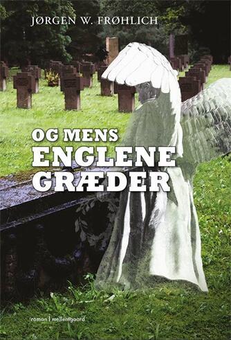 Jørgen W. Frøhlich (f. 1945): Og mens englene græder : roman