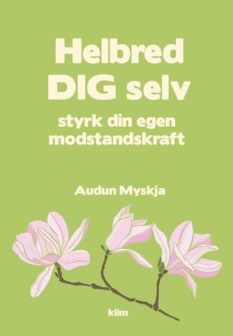 Audun Myskja: Helbred dig selv : styrk din egen modstandskraft