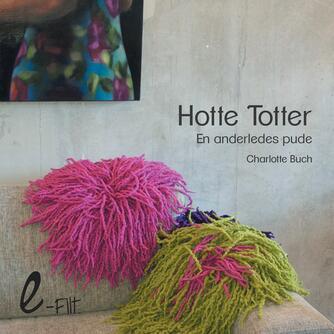 Charlotte Buch: Hotte totter : en anderledes pude