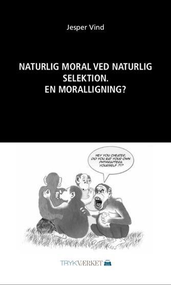 Jesper Vind: Naturlig moral ved naturlig selektion : en moralligning?