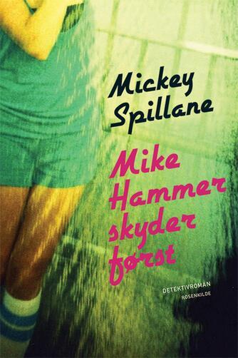 Mickey Spillane: Mike Hammer skyder først : detektivroman