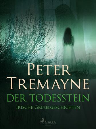 Peter Tremayne: Der Todesstein : Irische Gruselgeschichten