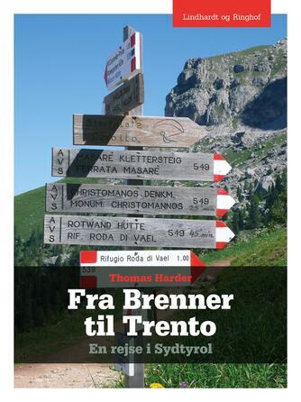 Thomas Harder: Fra Brenner til Trento : en rejse i Sydtyrol