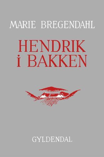 Marie Bregendahl: Hendrik i Bakken