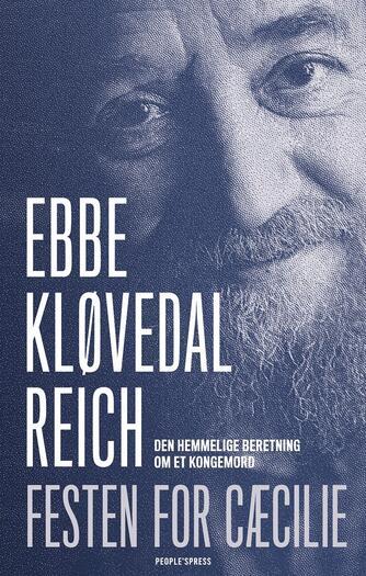 Ebbe Kløvedal Reich: Festen for Cæcilie : den hemmelige beretning om et kongemord