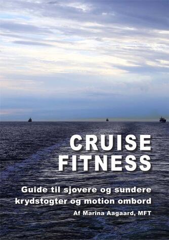 Marina Aagaard: Cruise Fitness : guide til sjovere og sundere krydstogter og motion ombord