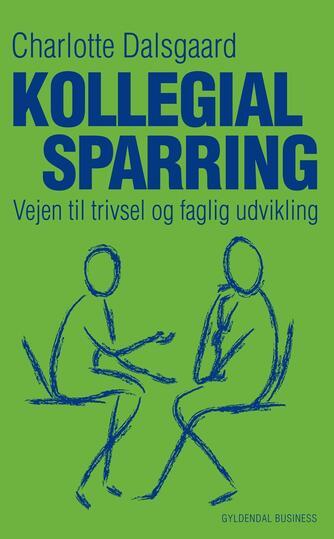Charlotte Dalsgaard (f. 1961-04-10): Kollegial sparring : vejen til trivsel og faglig udvikling