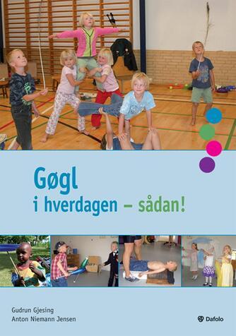 Gudrun Gjesing, Anton Niemann Jensen: Gøgl i hverdagen - sådan!