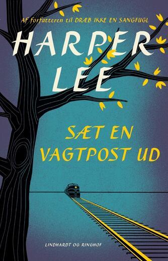 Harper Lee: Sæt en vagtpost ud