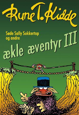 Rune T. Kidde: Søde Sally Sukkertop og andre ækle æventyr. 3