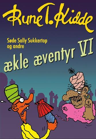 Rune T. Kidde: Søde Sally Sukkertop og andre ækle æventyr. 6